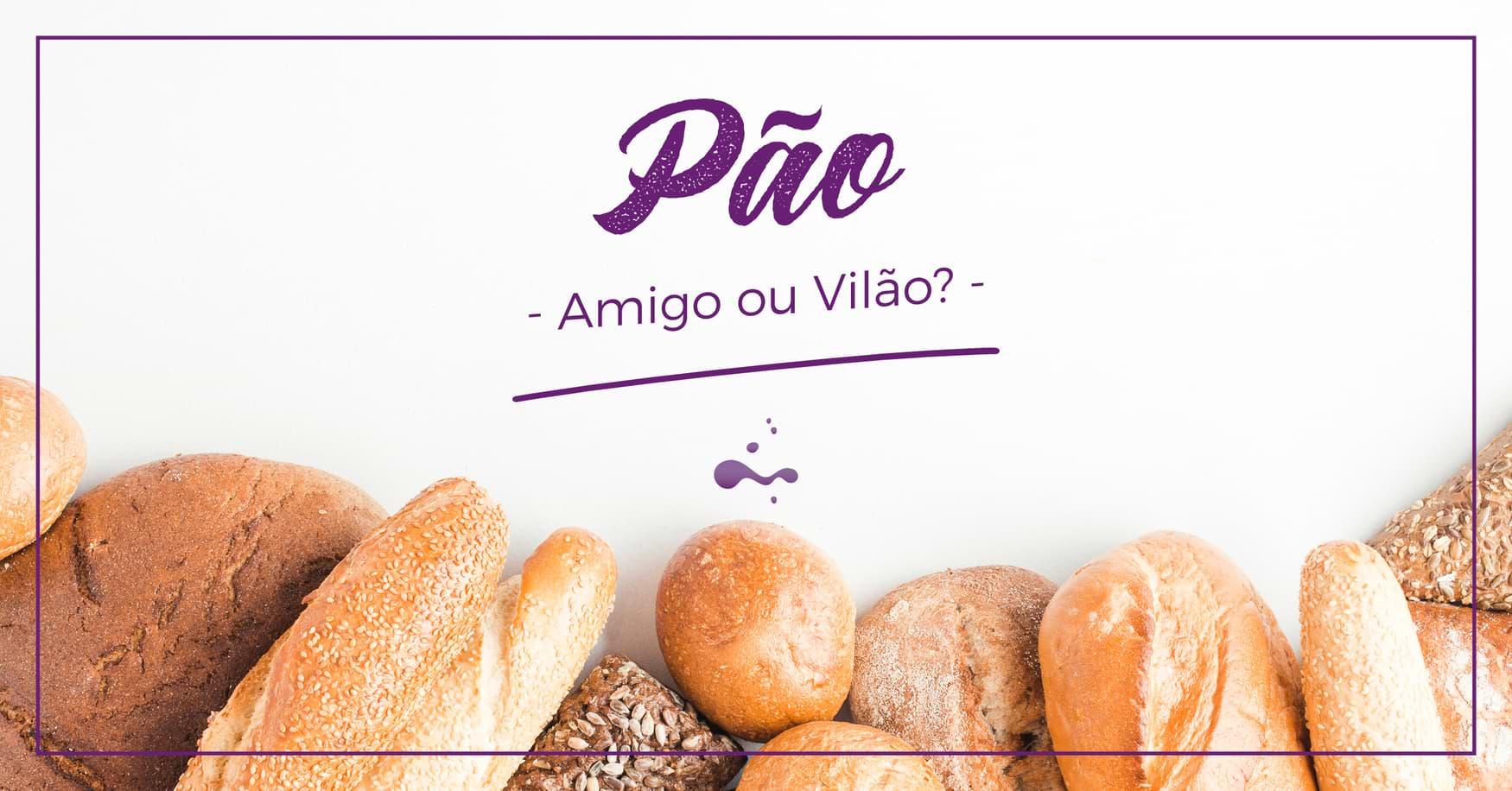 Pão: Amigo ou Vilão?