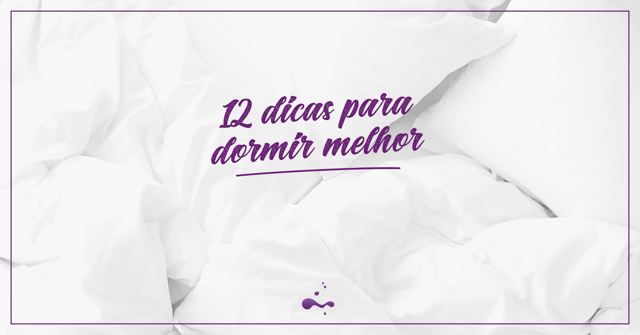 12 dicas para dormir melhor!