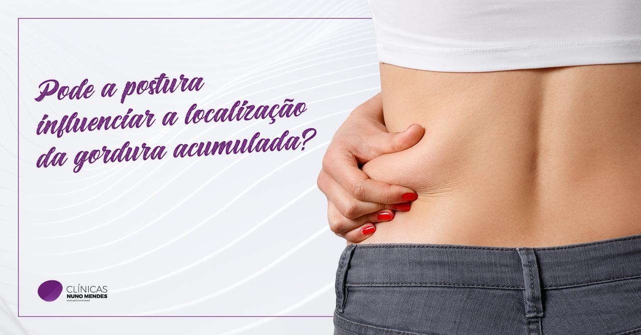 Pode a postura influenciar a localização da gordura acumulada?