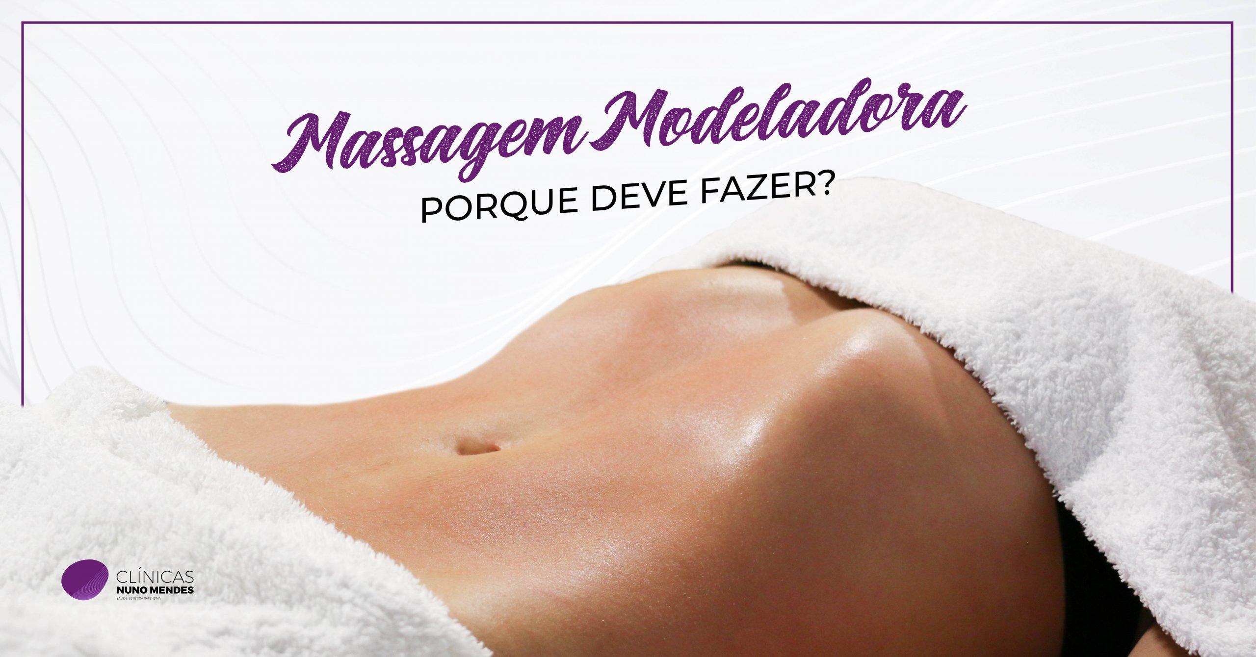 Massagem Modeladora - Porque deve fazer?