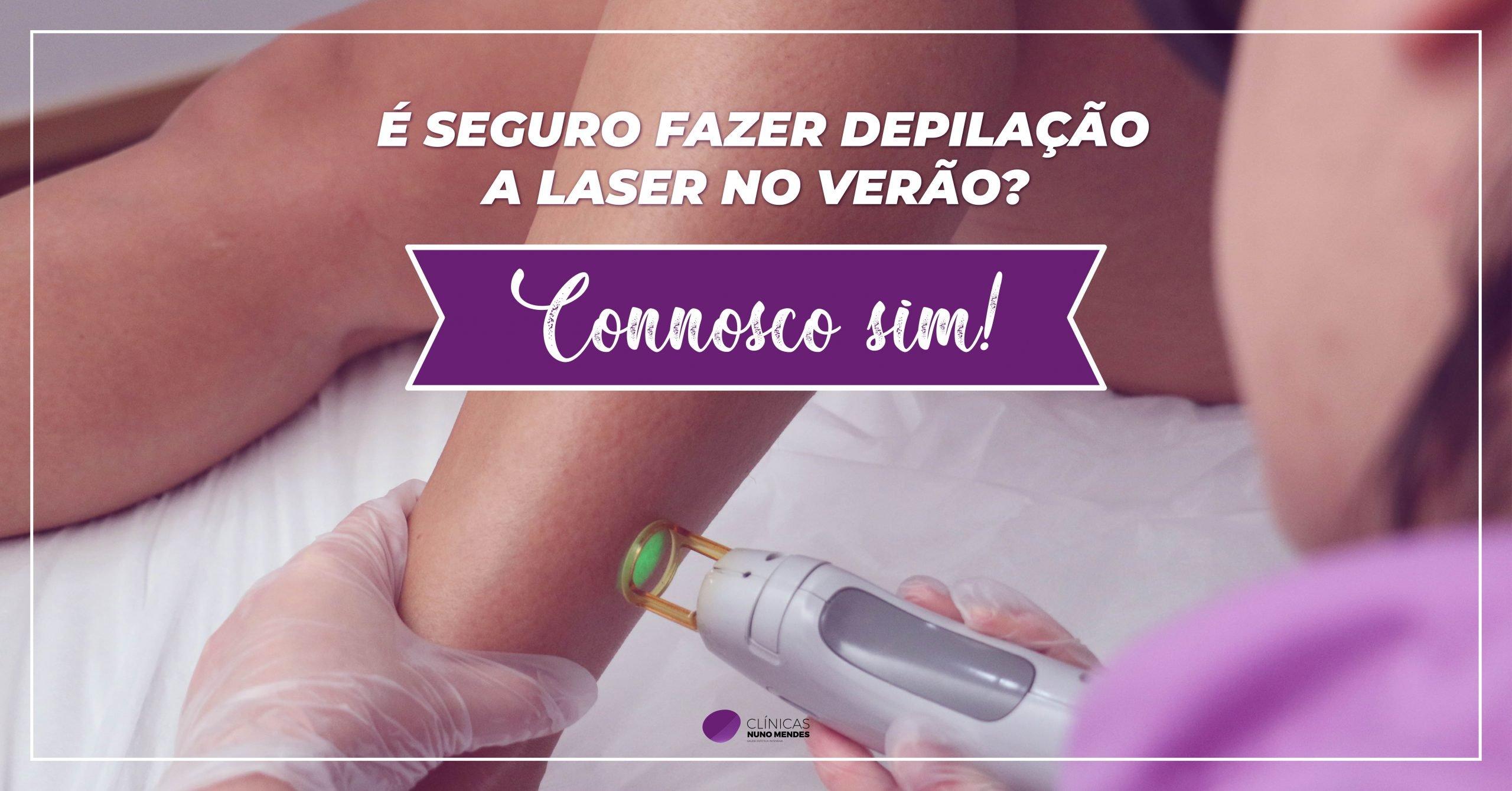 É seguro fazer depilação a laser no Verão? Connosco SIM!